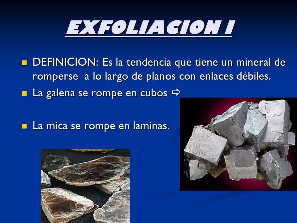 EXFOLIACION I DEFINICION: Es la tendencia que tiene un mineral de romperse a lo largo de planos con enlaces débiles.