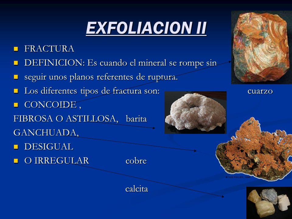 EXFOLIACION II FRACTURA DEFINICION: Es cuando el mineral se rompe sin