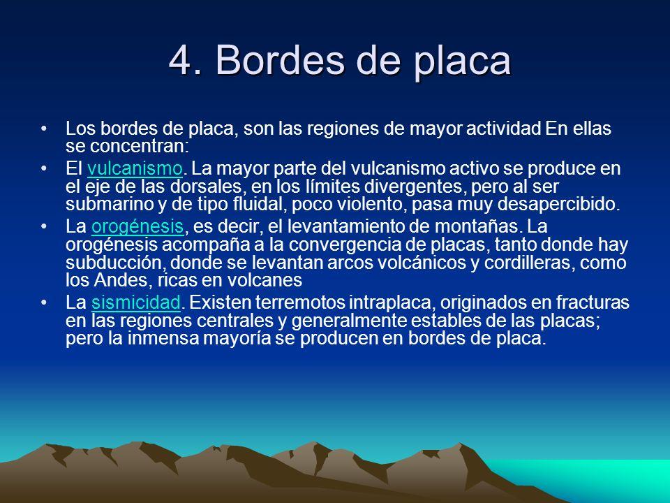4. Bordes de placa Los bordes de placa, son las regiones de mayor actividad En ellas se concentran: