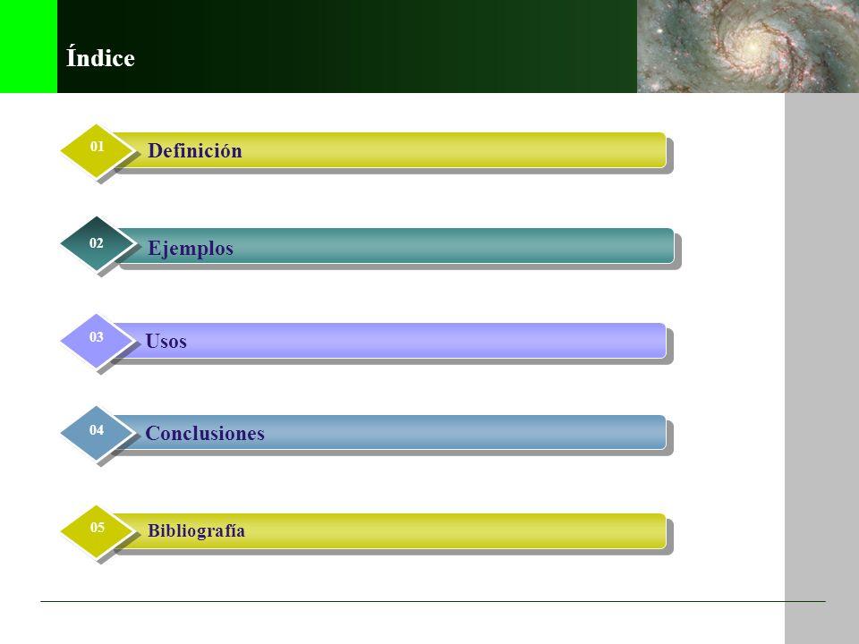 Índice Definición Ejemplos Usos Conclusiones Bibliografía 01 02 03 04