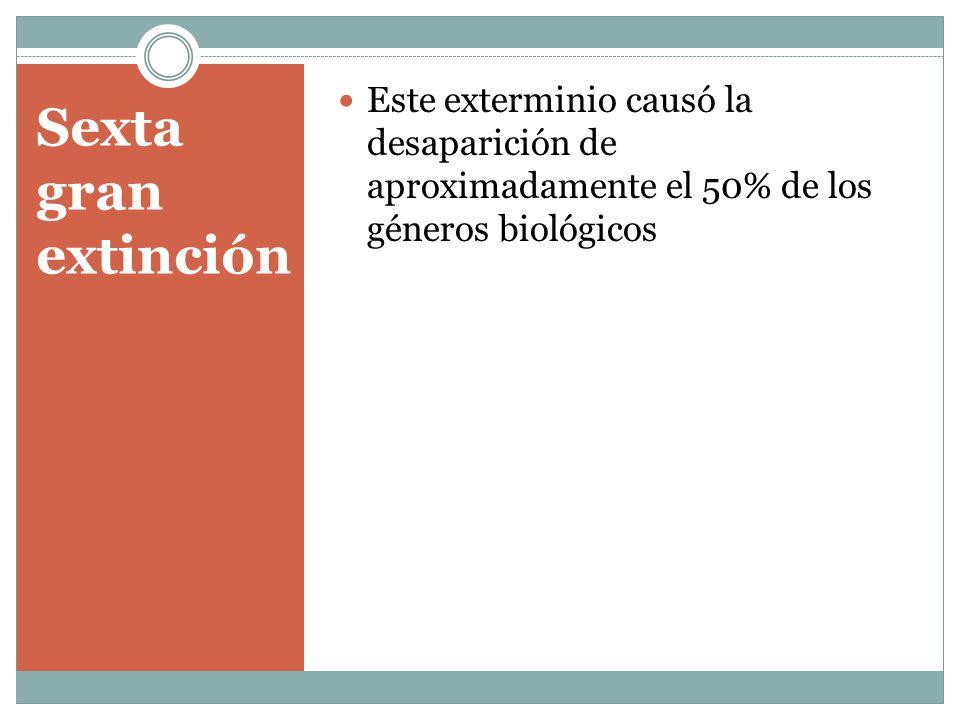Este exterminio causó la desaparición de aproximadamente el 50% de los géneros biológicos