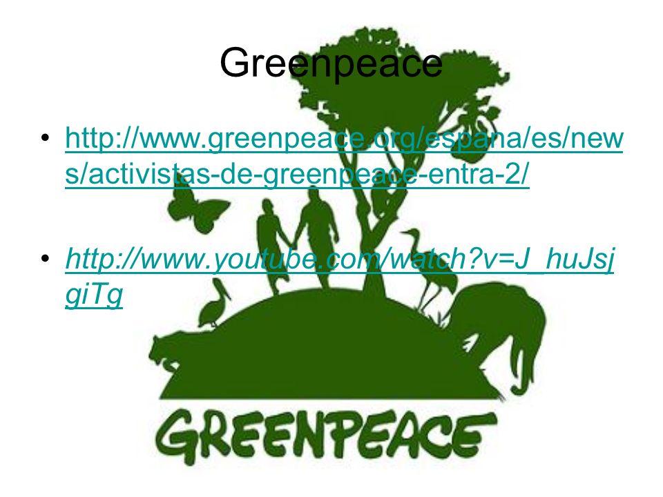 Greenpeace http://www.greenpeace.org/espana/es/news/activistas-de-greenpeace-entra-2/ http://www.youtube.com/watch v=J_huJsjgiTg.
