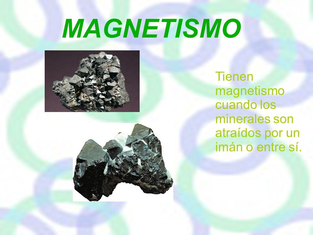 MAGNETISMO Tienen magnetismo cuando los minerales son atraídos por un imán o entre sí.