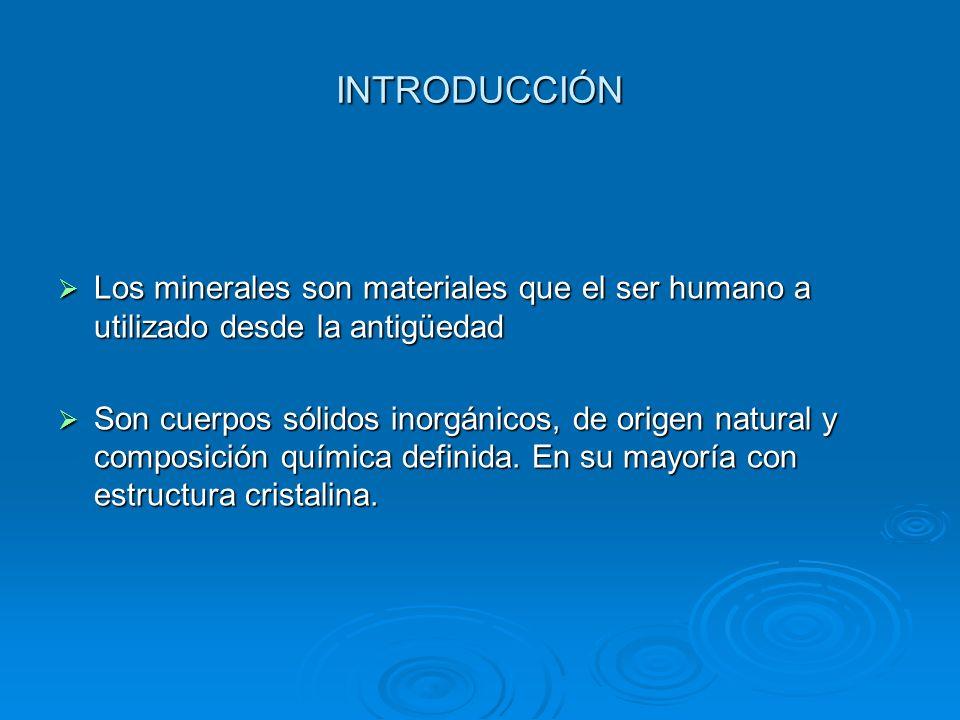 INTRODUCCIÓN Los minerales son materiales que el ser humano a utilizado desde la antigüedad.