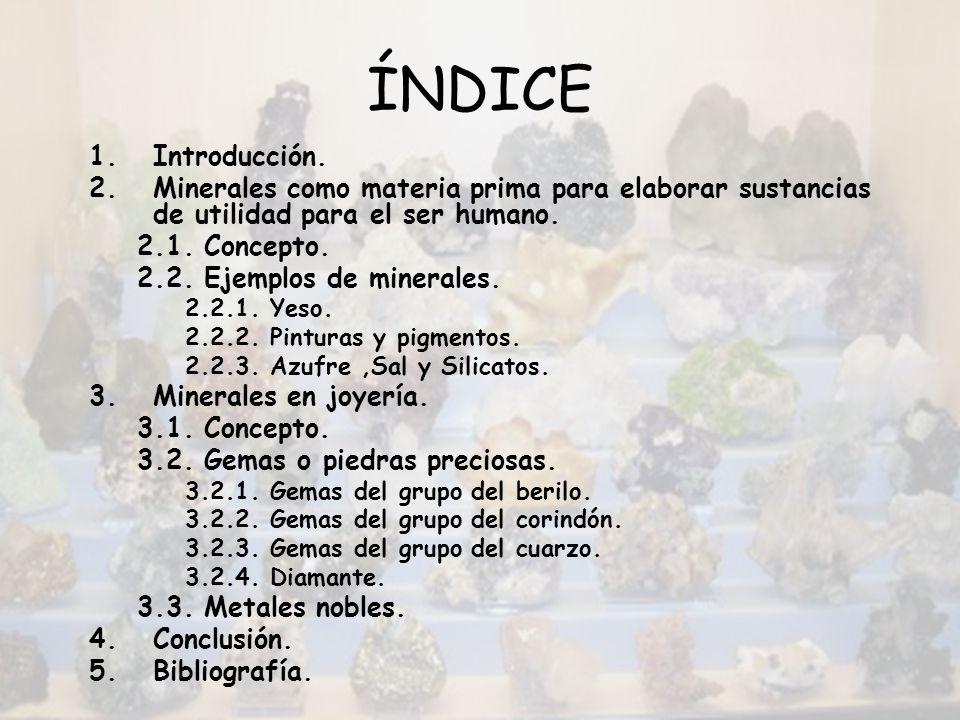 ÍNDICE Introducción. Minerales como materia prima para elaborar sustancias de utilidad para el ser humano.
