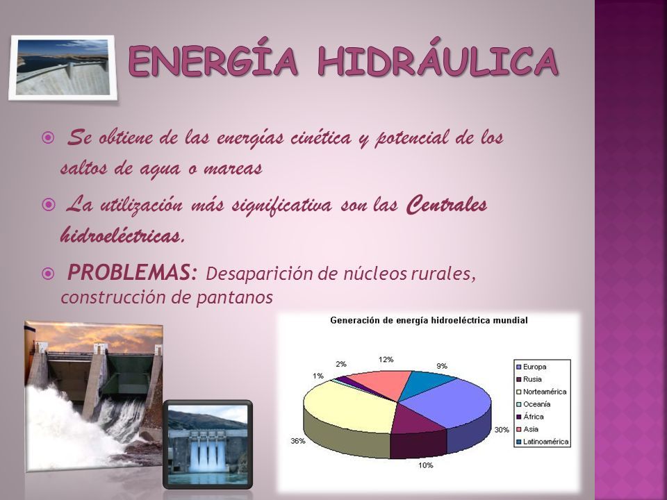 ENERGÍA HIDRÁULICA Se obtiene de las energías cinética y potencial de los saltos de agua o mareas.