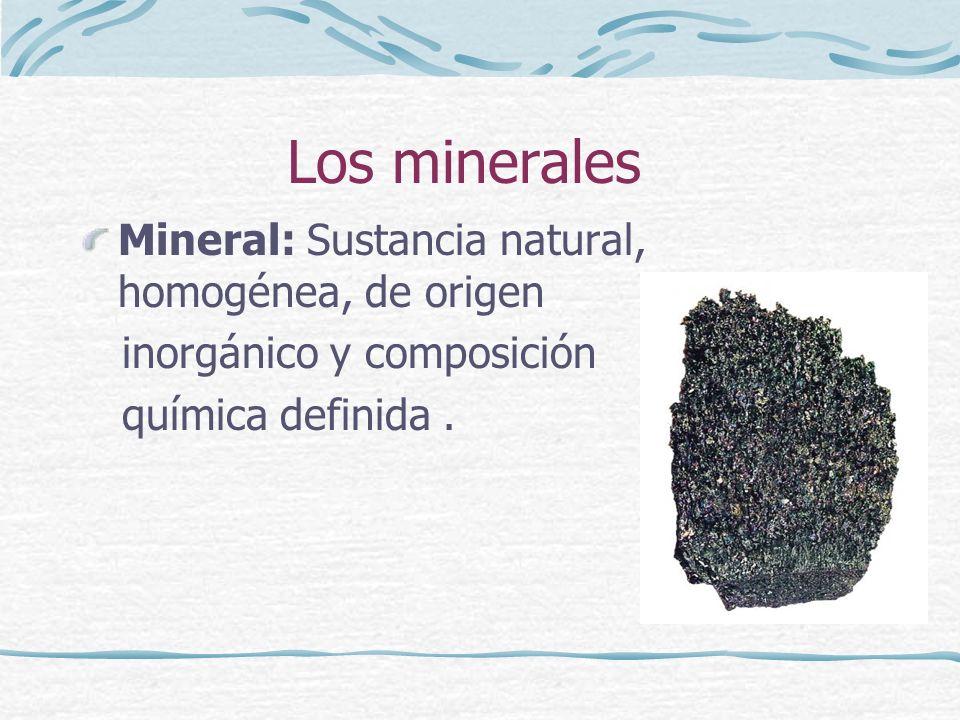 Los minerales Mineral: Sustancia natural, homogénea, de origen