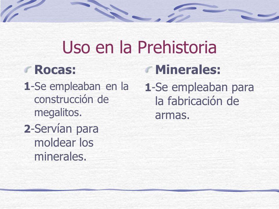 Uso en la Prehistoria Rocas: Minerales:
