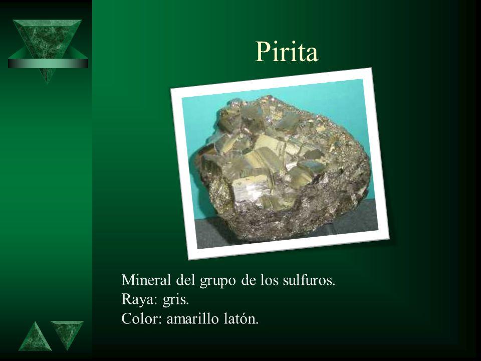 Pirita Mineral del grupo de los sulfuros. Raya: gris.