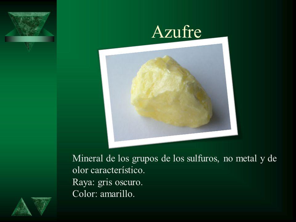 Azufre Mineral de los grupos de los sulfuros, no metal y de olor característico. Raya: gris oscuro.