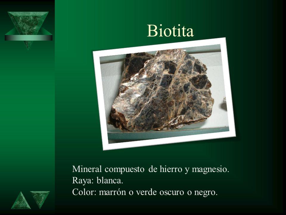 Biotita Mineral compuesto de hierro y magnesio. Raya: blanca.