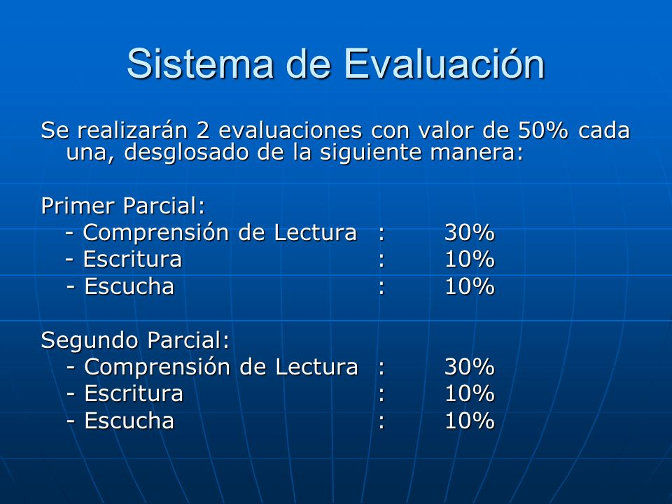 Sistema de Evaluación Se realizarán 2 evaluaciones con valor de 50% cada una, desglosado de la siguiente manera: