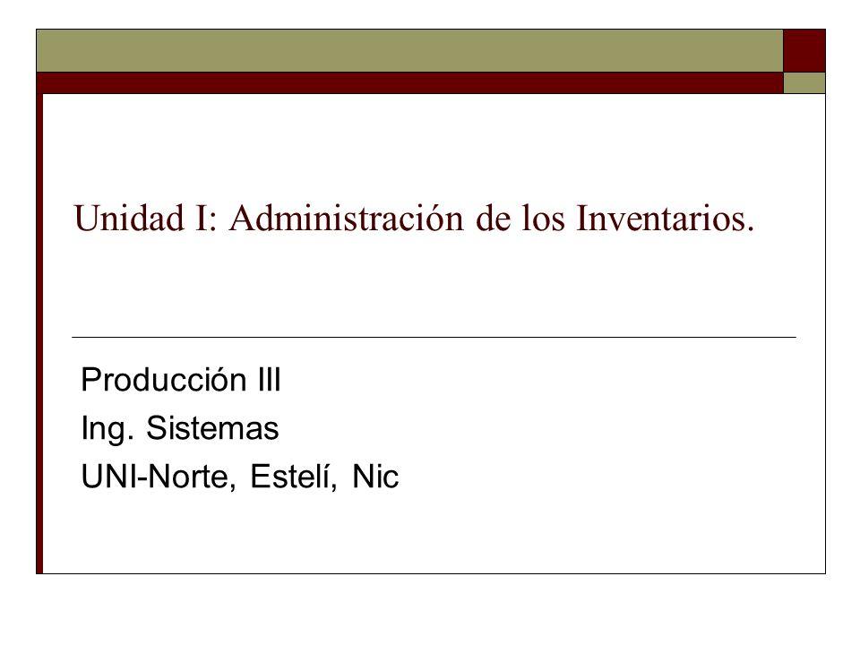 Unidad I: Administración de los Inventarios.