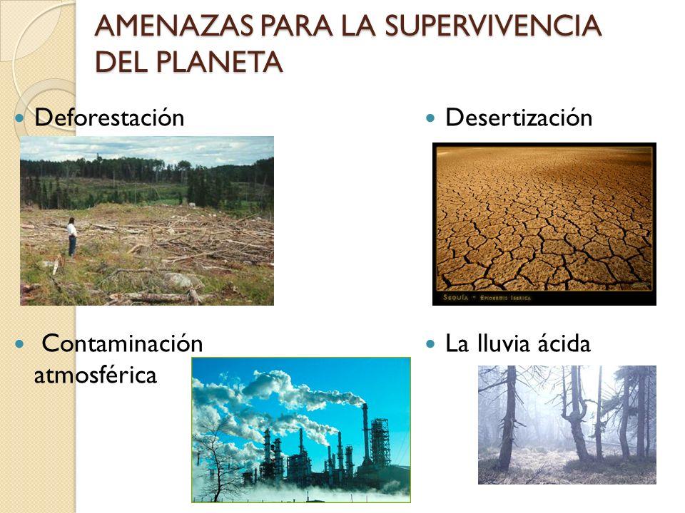 AMENAZAS PARA LA SUPERVIVENCIA DEL PLANETA