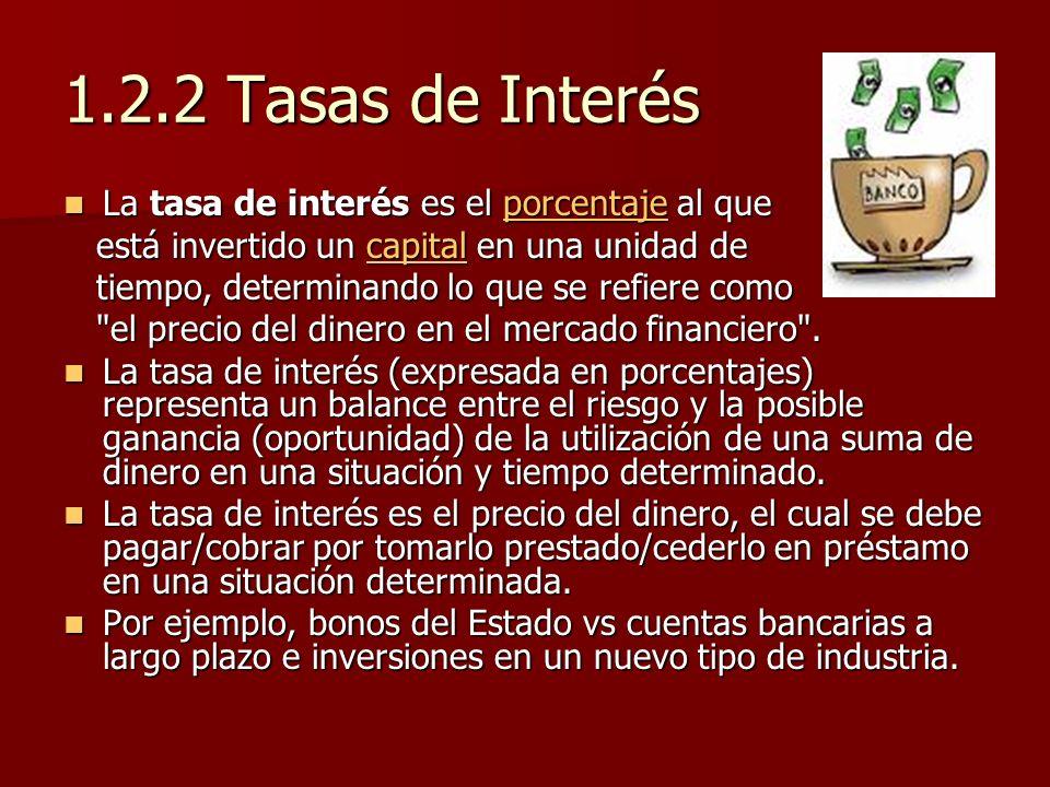 1.2.2 Tasas de Interés La tasa de interés es el porcentaje al que