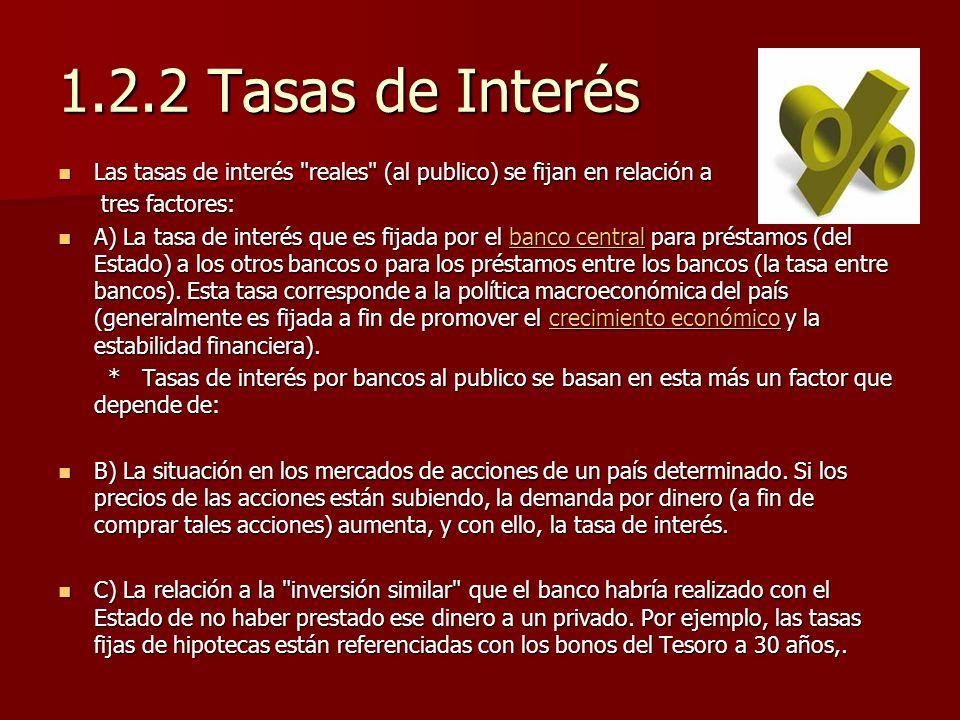 1.2.2 Tasas de InterésLas tasas de interés reales (al publico) se fijan en relación a. tres factores: