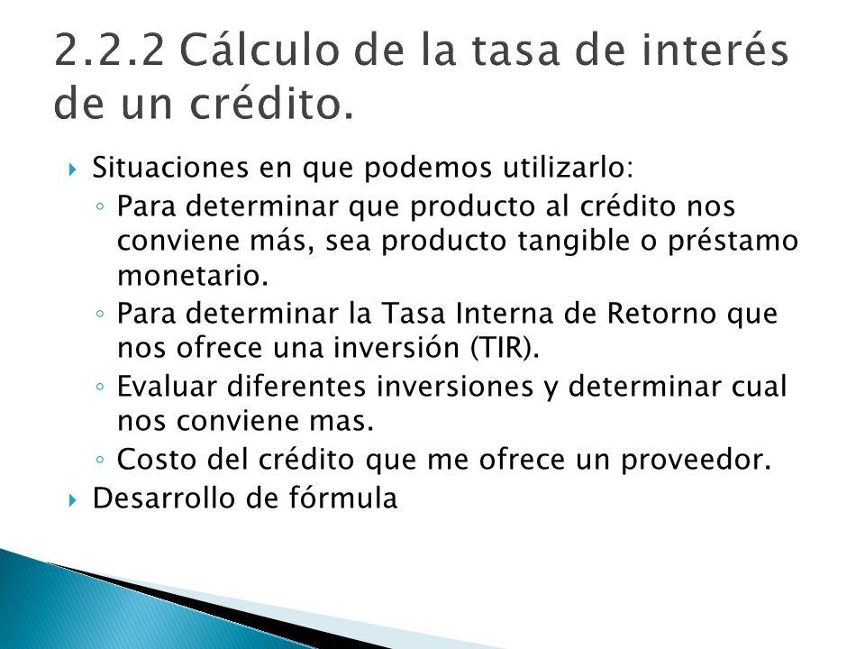 2.2.2 Cálculo de la tasa de interés de un crédito.