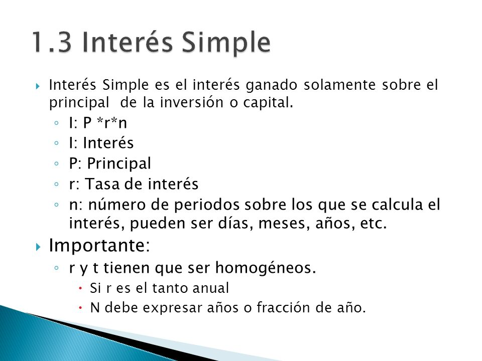 1.3 Interés Simple Importante: I: P *r*n I: Interés P: Principal
