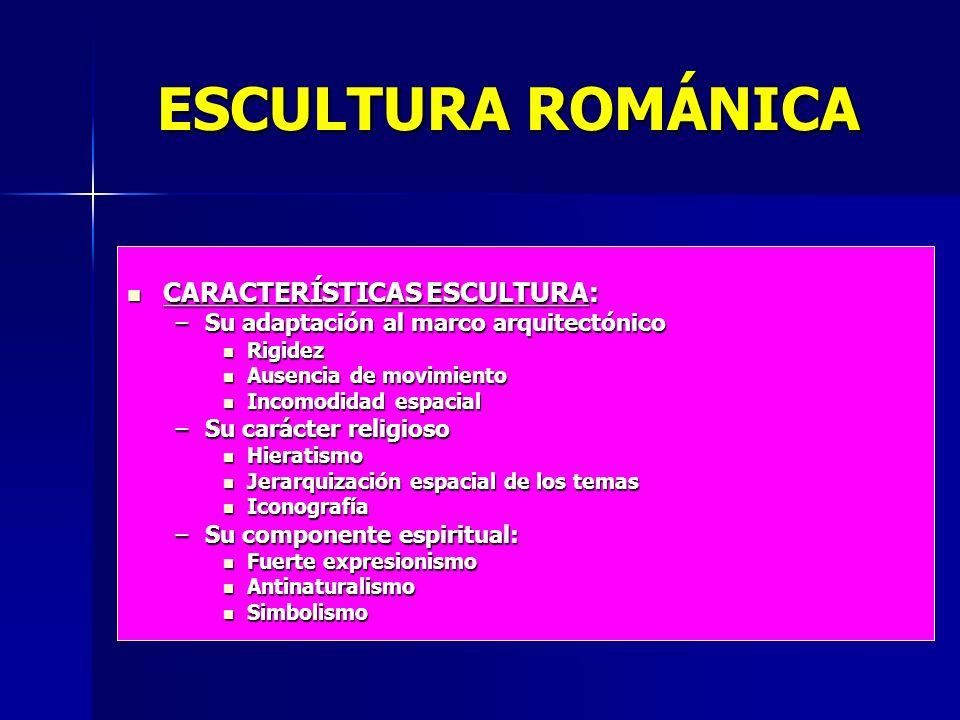 ESCULTURA ROMÁNICA CARACTERÍSTICAS ESCULTURA: