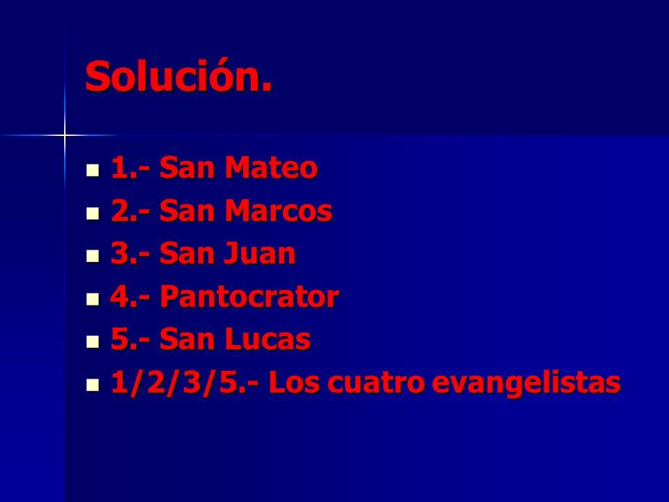 Solución. 1.- San Mateo 2.- San Marcos 3.- San Juan 4.- Pantocrator