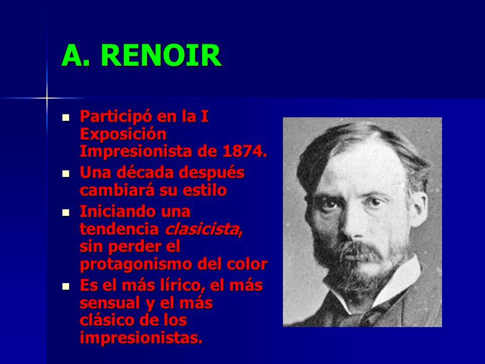 A. RENOIR Participó en la I Exposición Impresionista de 1874.