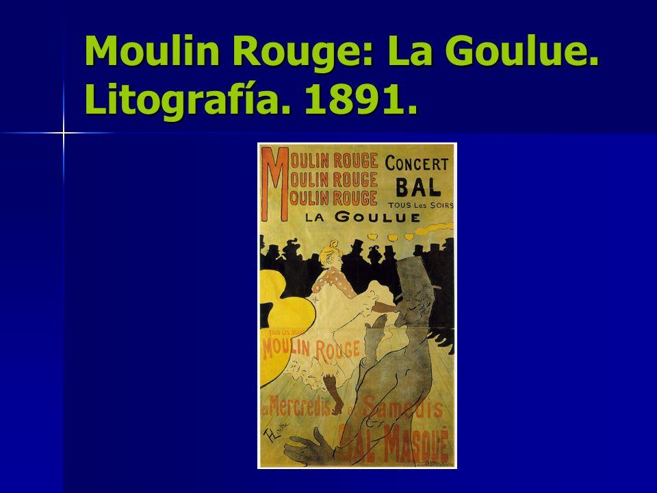 Moulin Rouge: La Goulue. Litografía. 1891.