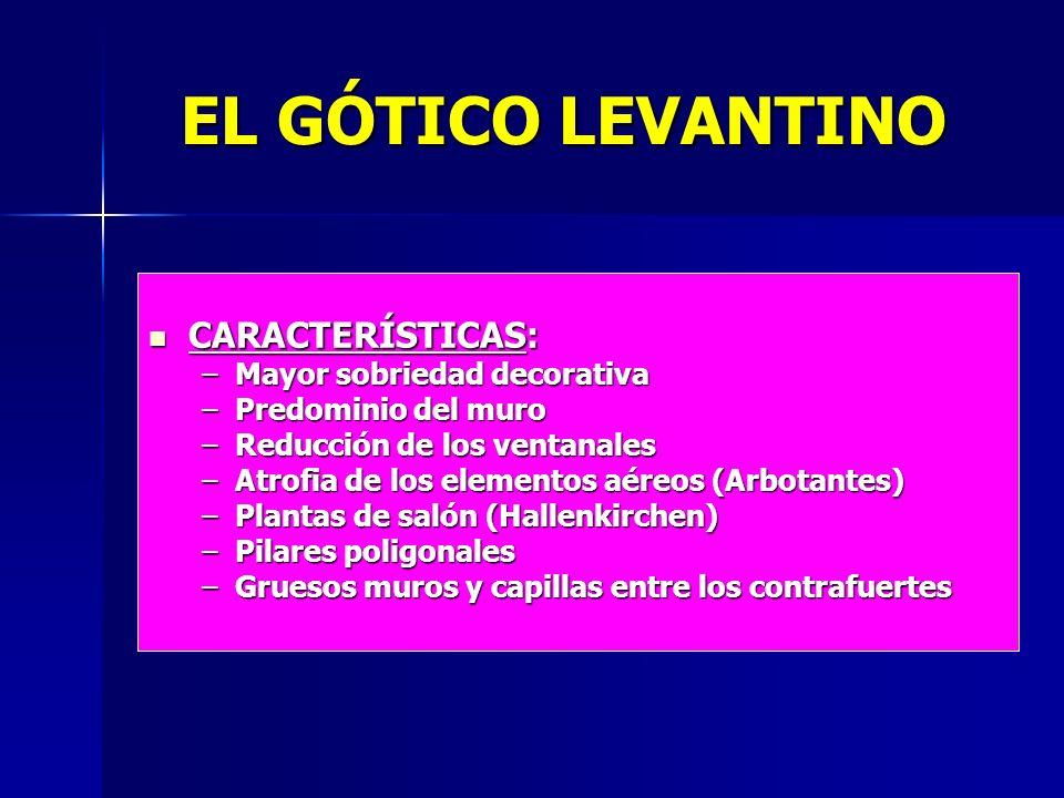 EL GÓTICO LEVANTINO CARACTERÍSTICAS: Mayor sobriedad decorativa