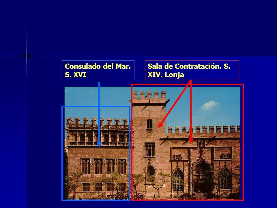 Consulado del Mar. S. XVI Sala de Contratación. S. XIV. Lonja