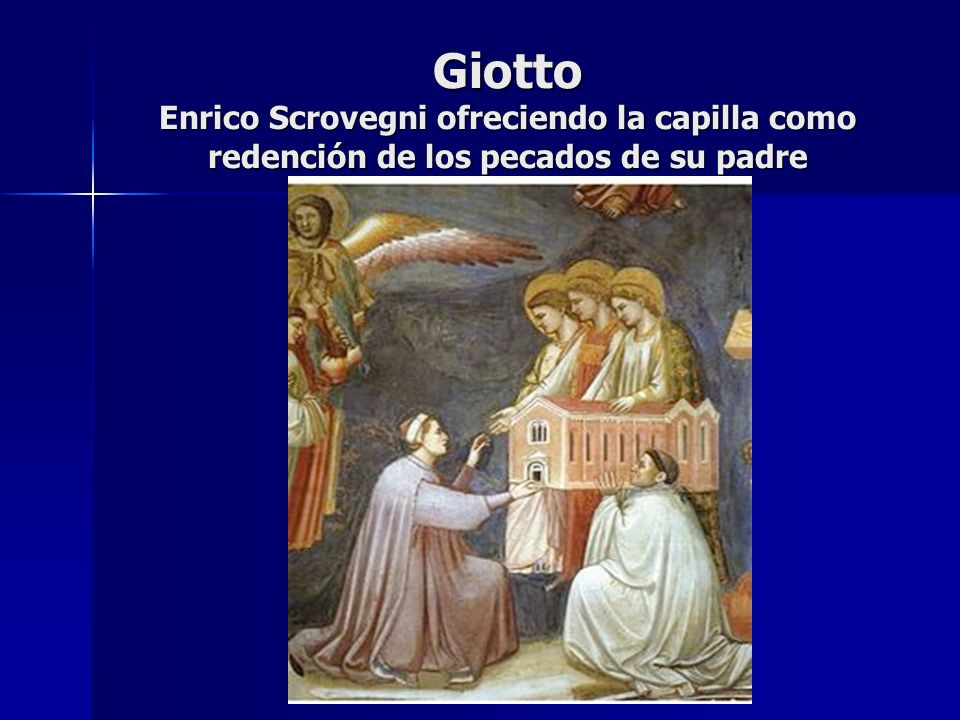 Giotto Enrico Scrovegni ofreciendo la capilla como redención de los pecados de su padre