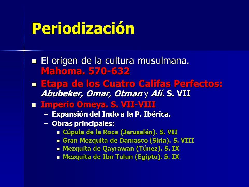 Periodización El origen de la cultura musulmana. Mahoma. 570-632