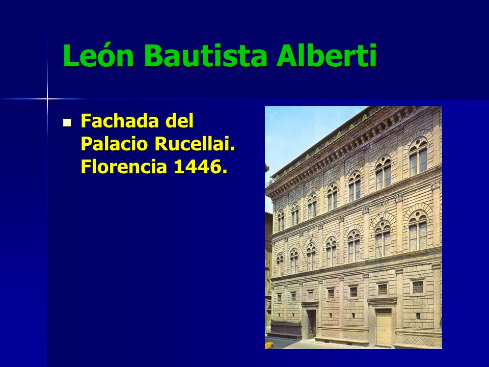 León Bautista Alberti Fachada del Palacio Rucellai. Florencia 1446.