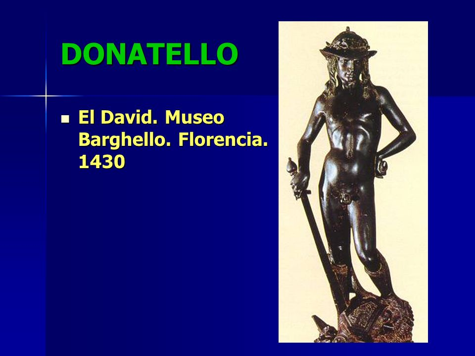 DONATELLO El David. Museo Barghello. Florencia. 1430