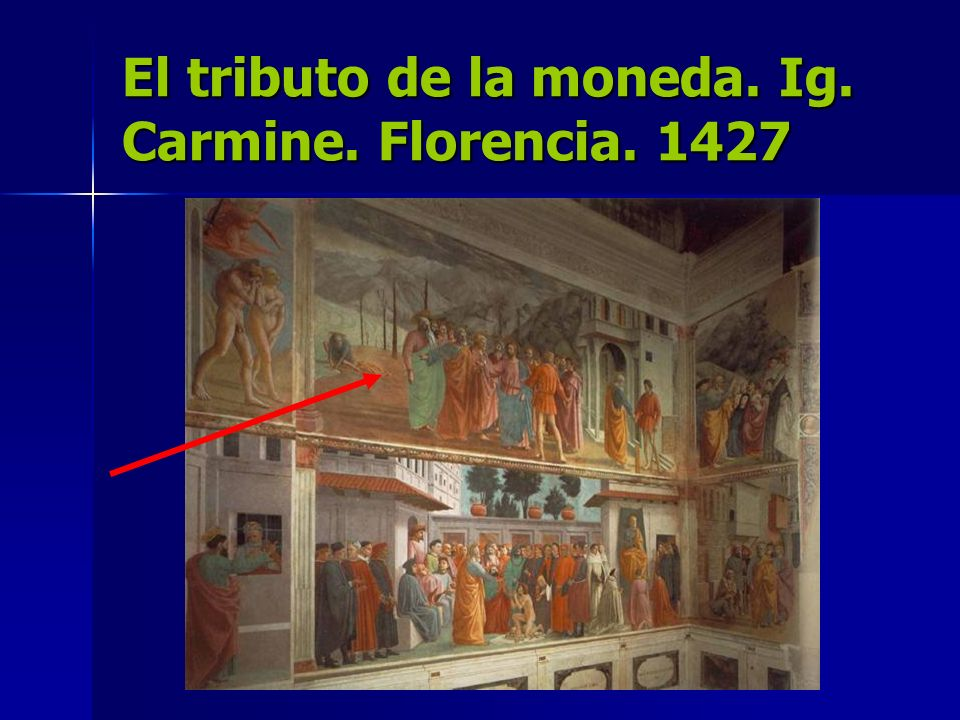 El tributo de la moneda. Ig. Carmine. Florencia. 1427