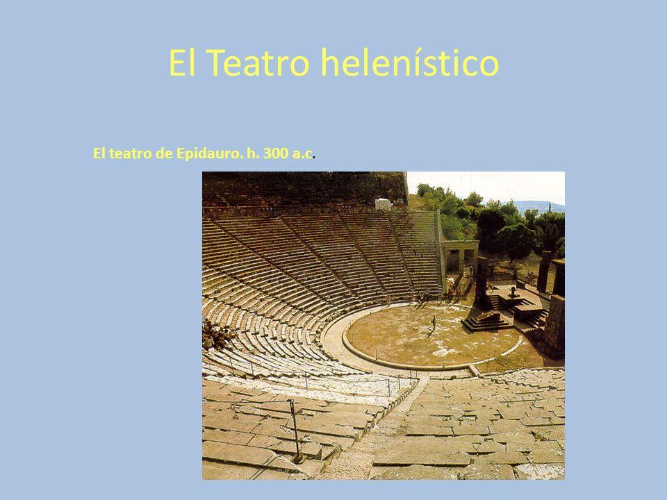El Teatro helenístico El teatro de Epidauro. h. 300 a.c.