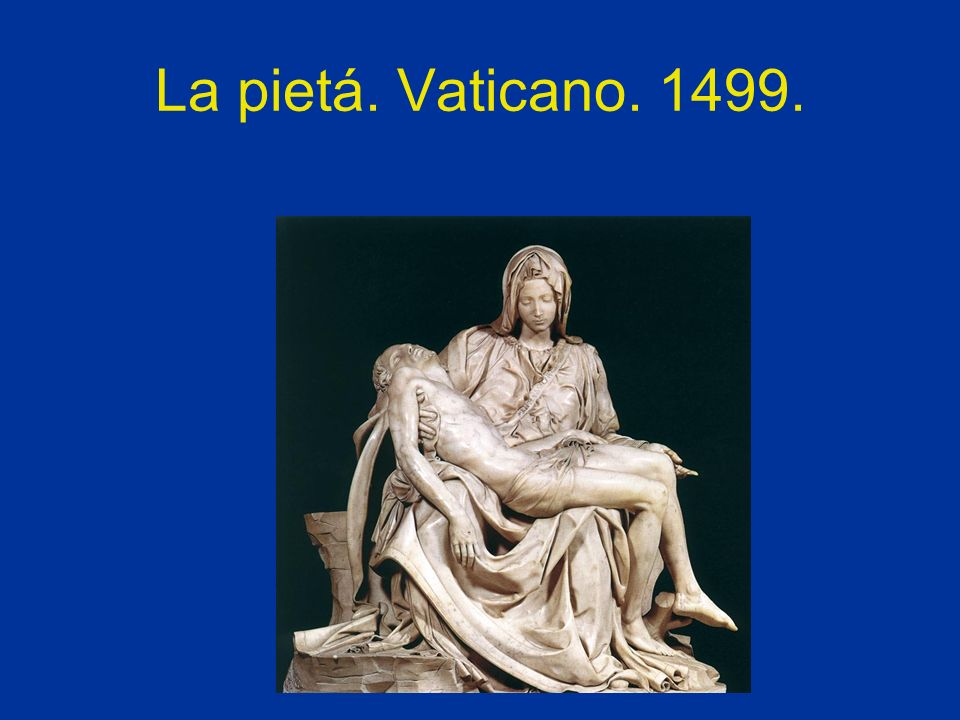 La pietá. Vaticano. 1499.
