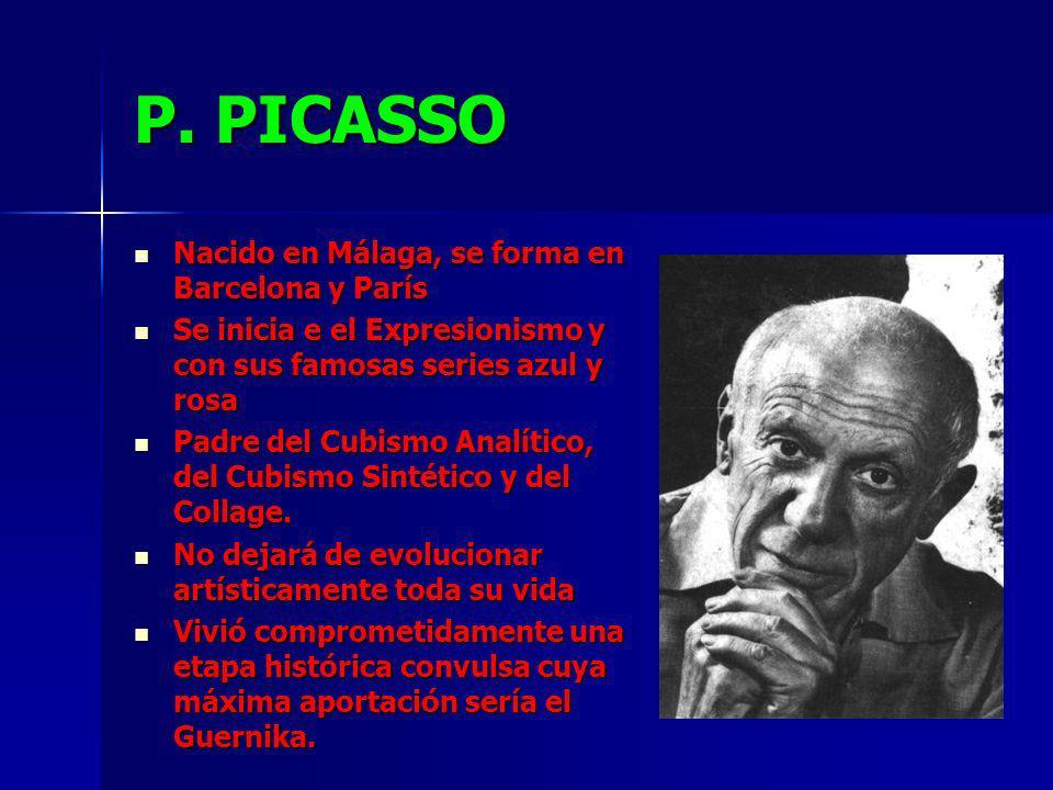 P. PICASSO Nacido en Málaga, se forma en Barcelona y París