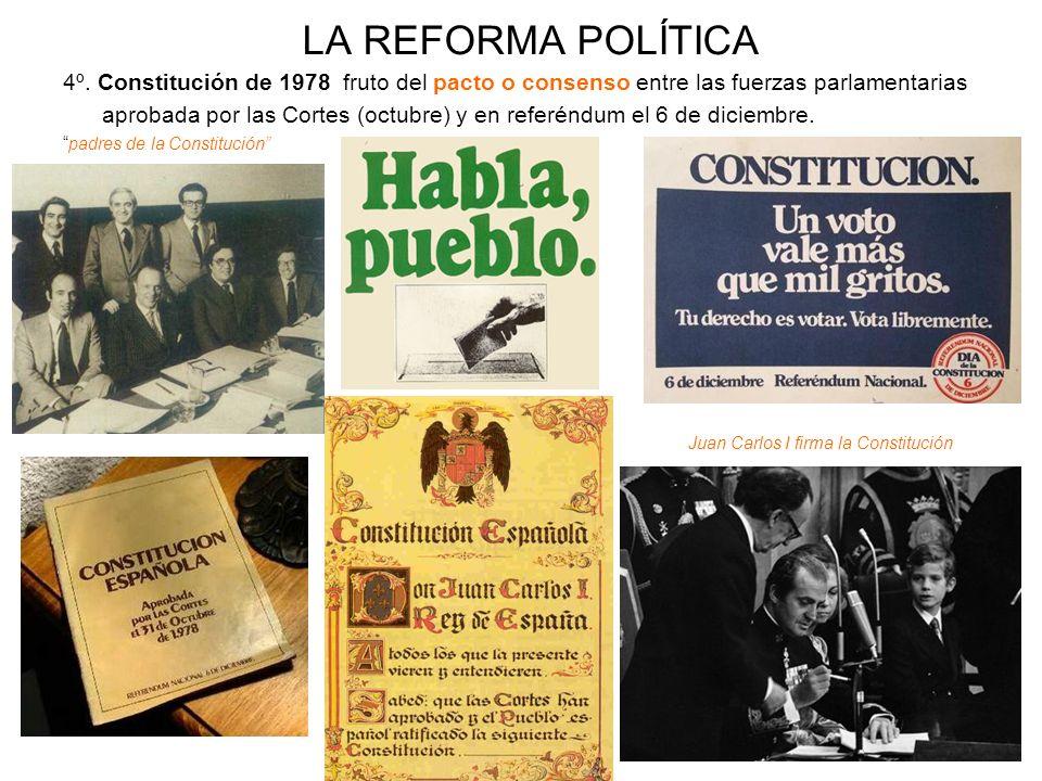 LA REFORMA POLÍTICA4º. Constitución de 1978 fruto del pacto o consenso entre las fuerzas parlamentarias.