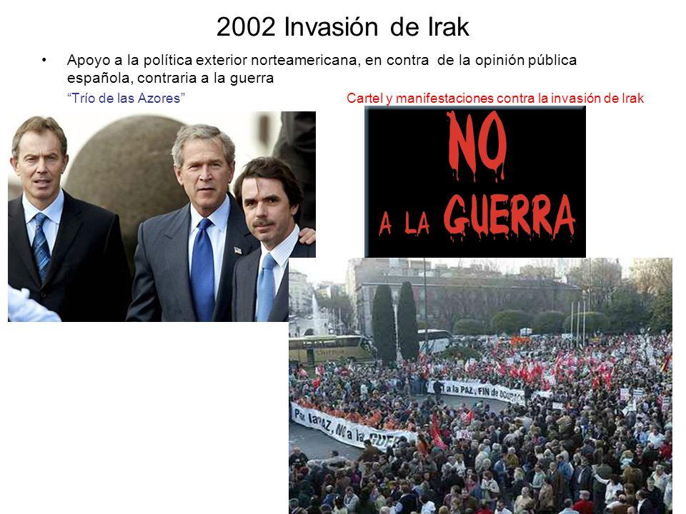 2002 Invasión de IrakApoyo a la política exterior norteamericana, en contra de la opinión pública española, contraria a la guerra.