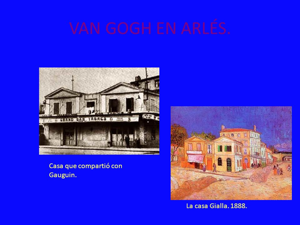 VAN GOGH EN ARLÉS. Casa que compartió con Gauguin.