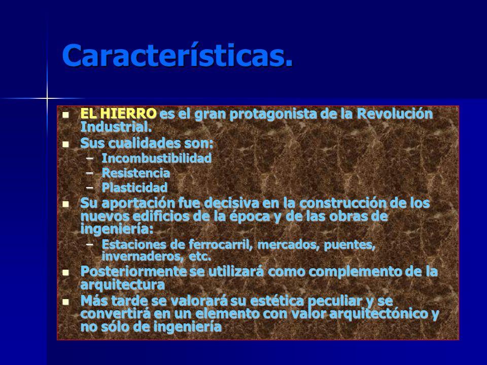 Características. EL HIERRO es el gran protagonista de la Revolución Industrial. Sus cualidades son: