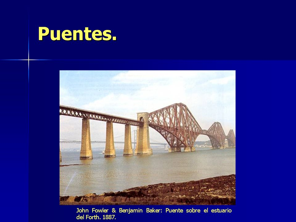 Puentes. John Fowler & Benjamin Baker: Puente sobre el estuario del Forth. 1887.