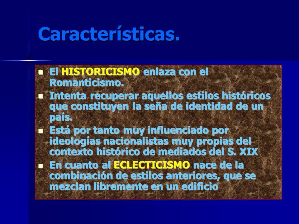 Características. El HISTORICISMO enlaza con el Romanticismo.