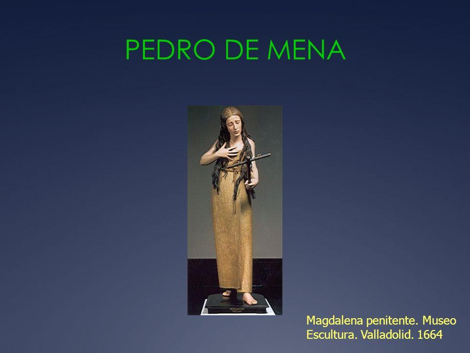 PEDRO DE MENA Magdalena penitente. Museo Escultura. Valladolid. 1664