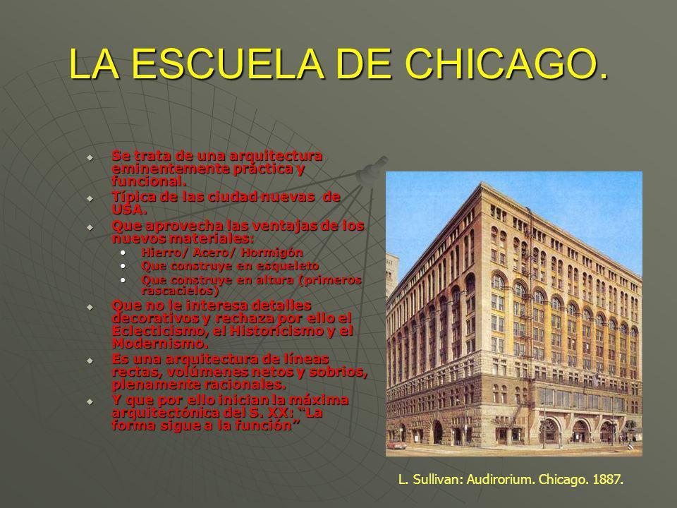 LA ESCUELA DE CHICAGO. Se trata de una arquitectura eminentemente práctica y funcional. Típica de las ciudad nuevas de USA.