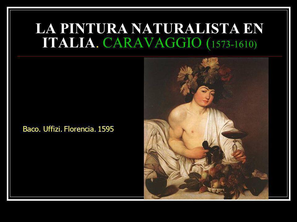 LA PINTURA NATURALISTA EN ITALIA. CARAVAGGIO (1573-1610)