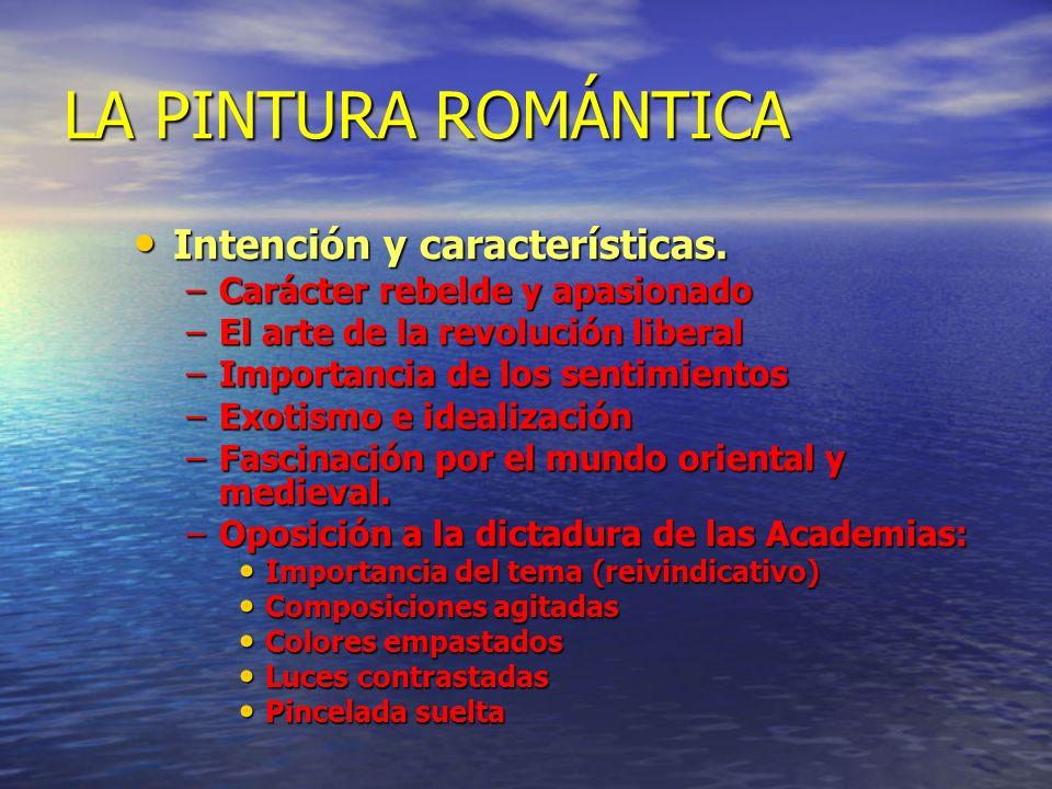 LA PINTURA ROMÁNTICA Intención y características.