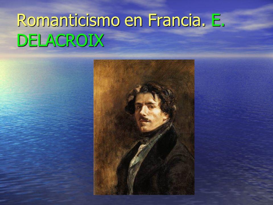 Romanticismo en Francia. E. DELACROIX