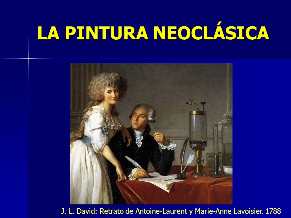 LA PINTURA NEOCLÁSICA J. L. David: Retrato de Antoine-Laurent y Marie-Anne Lavoisier. 1788
