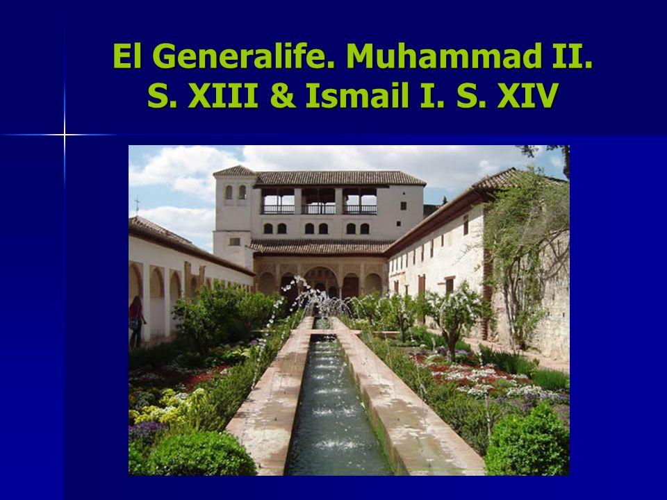 El Generalife. Muhammad II. S. XIII & Ismail I. S. XIV
