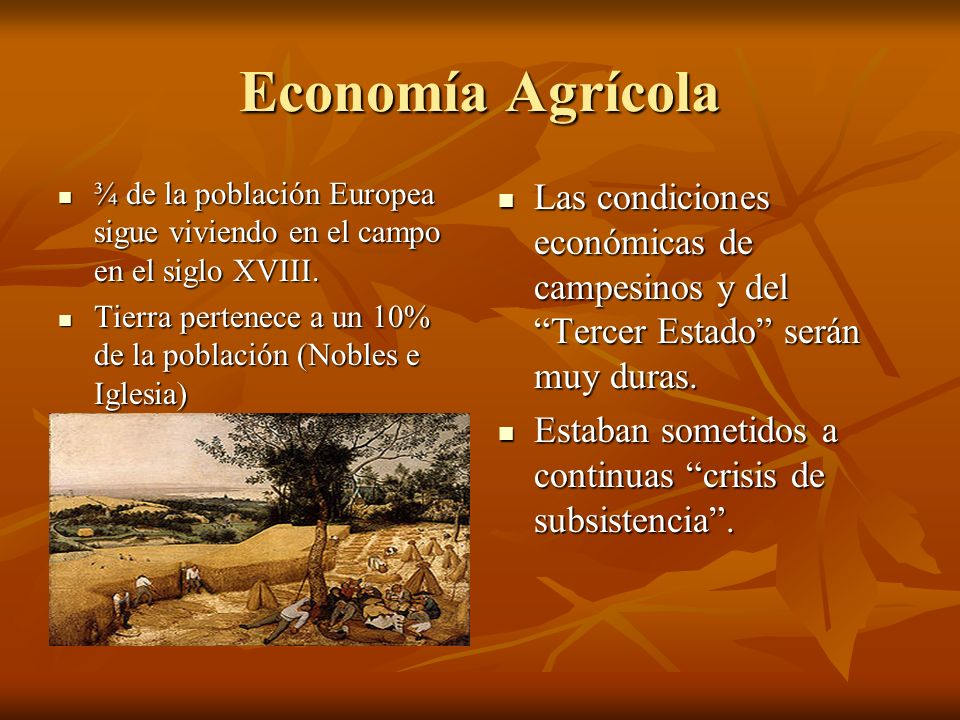 Economía Agrícola ¾ de la población Europea sigue viviendo en el campo en el siglo XVIII.
